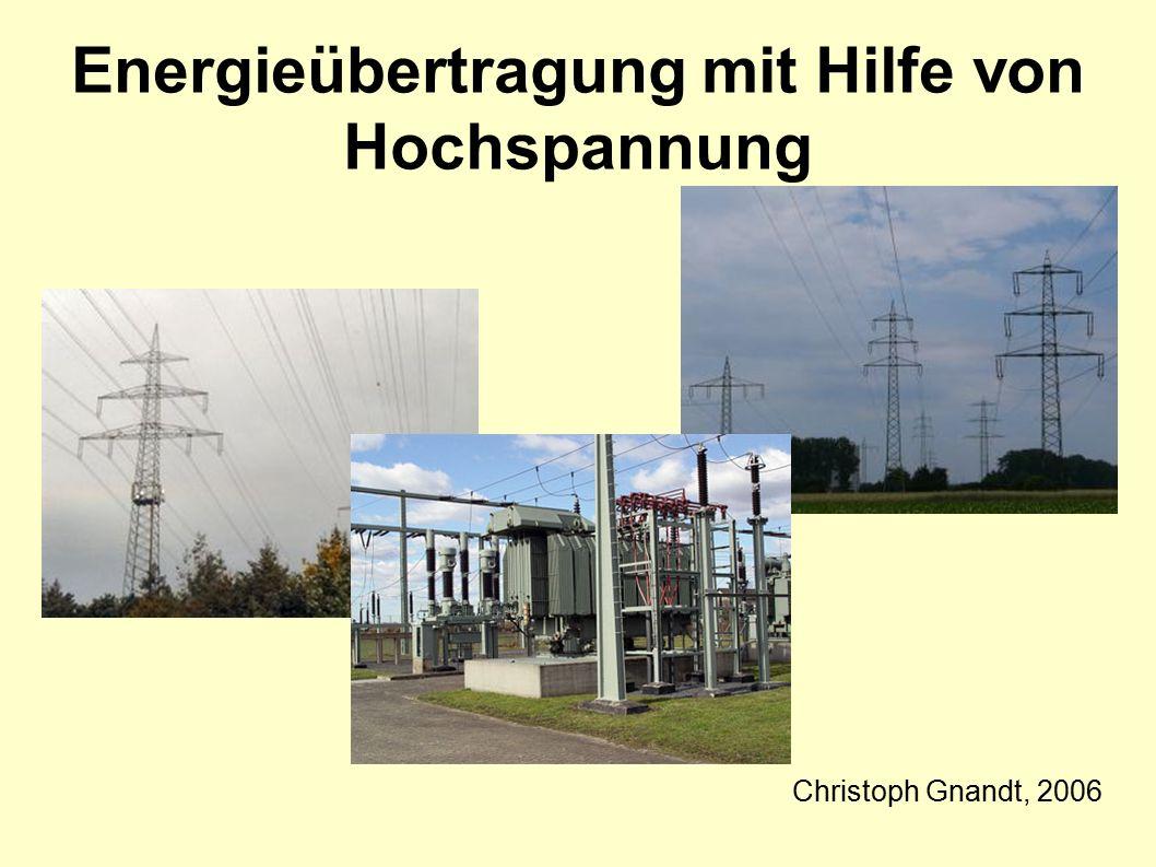 Energieübertragung mit Hilfe von Hochspannung Christoph Gnandt, 2006