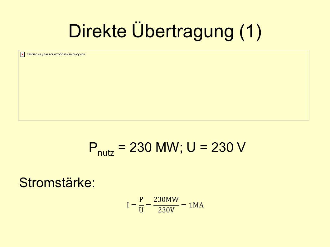 Direkte Übertragung (1) P nutz = 230 MW; U = 230 V Stromstärke: