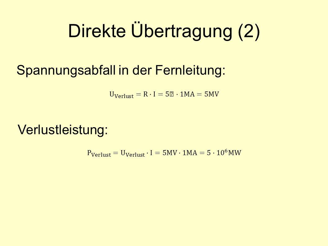 Direkte Übertragung (2) Spannungsabfall in der Fernleitung: Verlustleistung: