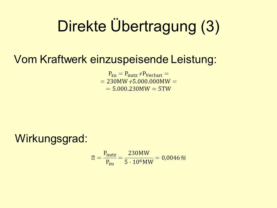 Direkte Übertragung (3) Vom Kraftwerk einzuspeisende Leistung: Wirkungsgrad: