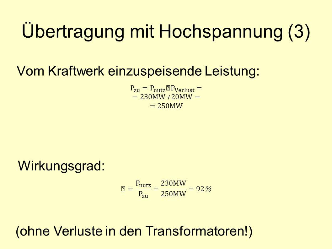 Übertragung mit Hochspannung (3) Vom Kraftwerk einzuspeisende Leistung: Wirkungsgrad: (ohne Verluste in den Transformatoren!)