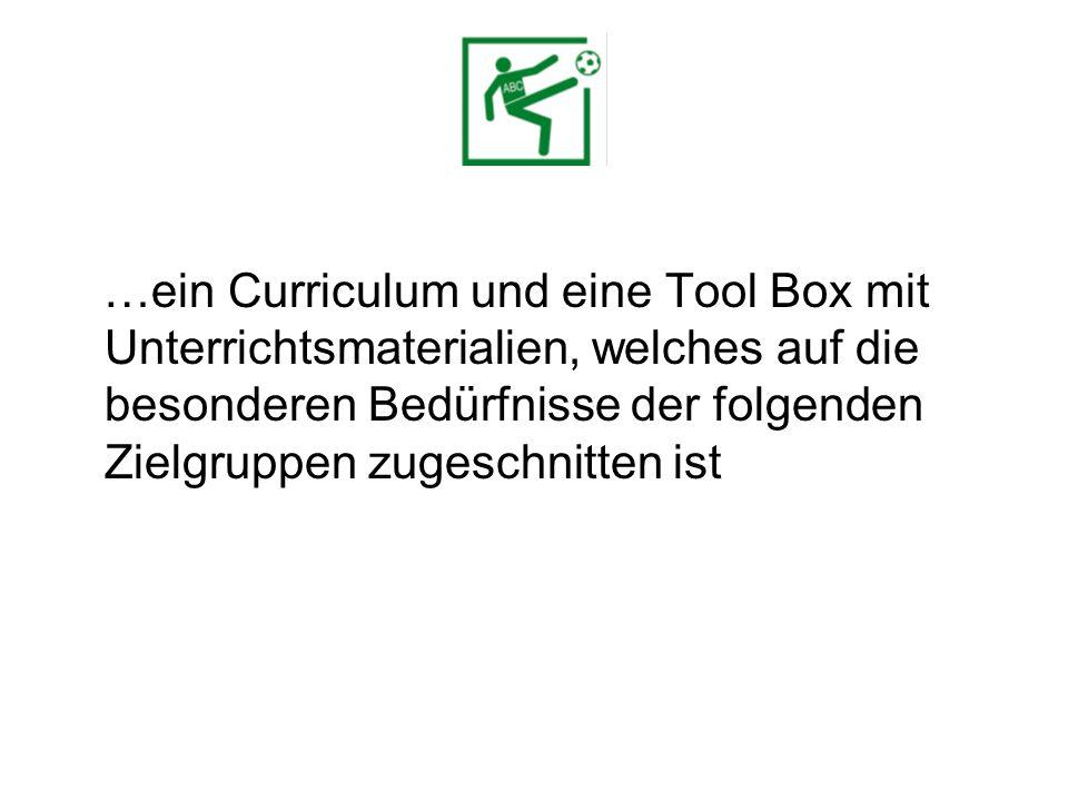 …ein Curriculum und eine Tool Box mit Unterrichtsmaterialien, welches auf die besonderen Bedürfnisse der folgenden Zielgruppen zugeschnitten ist