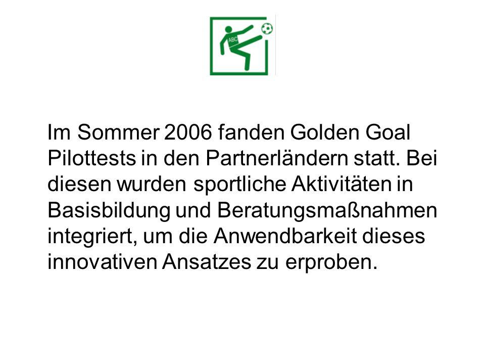 Im Sommer 2006 fanden Golden Goal Pilottests in den Partnerländern statt.