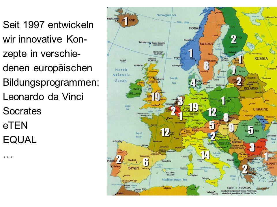 Seit 1997 entwickeln wir innovative Kon- zepte in verschie- denen europäischen Bildungsprogrammen: Leonardo da Vinci Socrates eTEN EQUAL …