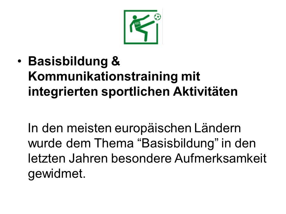 Basisbildung & Kommunikationstraining mit integrierten sportlichen Aktivitäten In den meisten europäischen Ländern wurde dem Thema Basisbildung in den letzten Jahren besondere Aufmerksamkeit gewidmet.