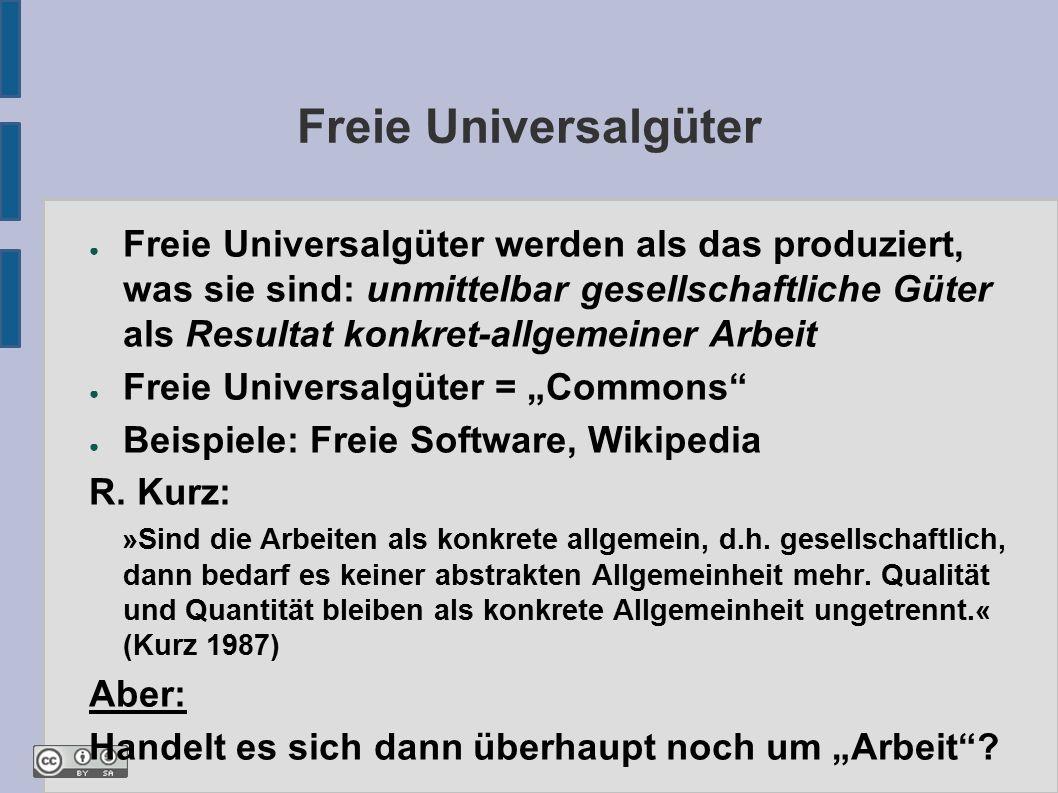 """Freie Universalgüter ● Freie Universalgüter werden als das produziert, was sie sind: unmittelbar gesellschaftliche Güter als Resultat konkret-allgemeiner Arbeit ● Freie Universalgüter = """"Commons ● Beispiele: Freie Software, Wikipedia R."""
