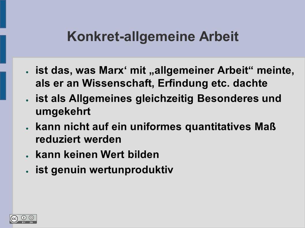 """Konkret-allgemeine Arbeit ● ist das, was Marx' mit """"allgemeiner Arbeit meinte, als er an Wissenschaft, Erfindung etc."""