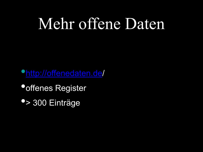 Mehr offene Daten http://offenedaten.de/ http://offenedaten.de offenes Register > 300 Einträge