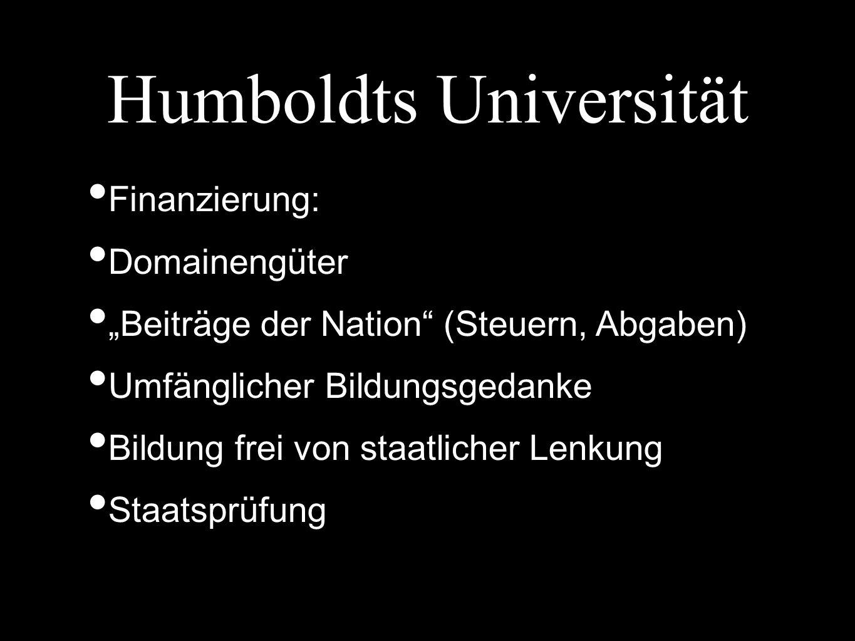 """Humboldts Universität Finanzierung: Domainengüter """"Beiträge der Nation (Steuern, Abgaben) Umfänglicher Bildungsgedanke Bildung frei von staatlicher Lenkung Staatsprüfung"""