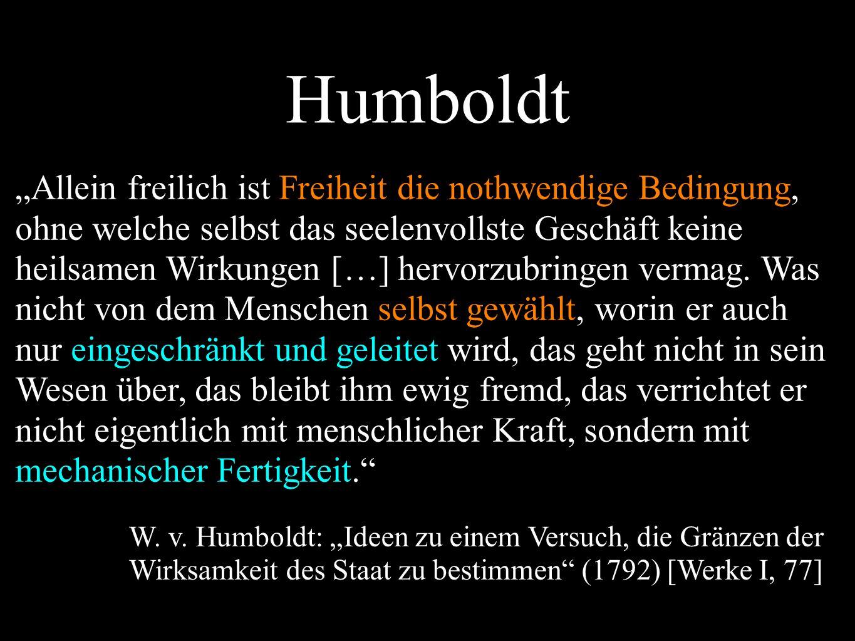 """Humboldt """"Allein freilich ist Freiheit die nothwendige Bedingung, ohne welche selbst das seelenvollste Geschäft keine heilsamen Wirkungen […] hervorzubringen vermag."""