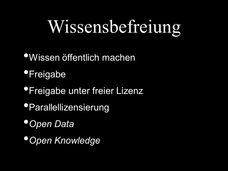 Wissensbefreiung Wissen öffentlich machen Freigabe Freigabe unter freier Lizenz Parallellizensierung Open Data Open Knowledge
