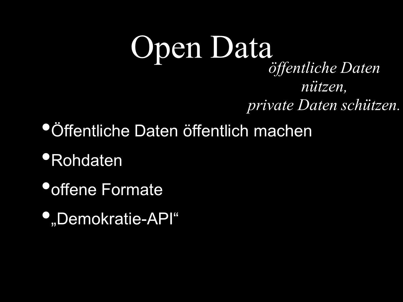 """Open Data Öffentliche Daten öffentlich machen Rohdaten offene Formate """"Demokratie-API"""" öffentliche Daten nützen, private Daten schützen."""