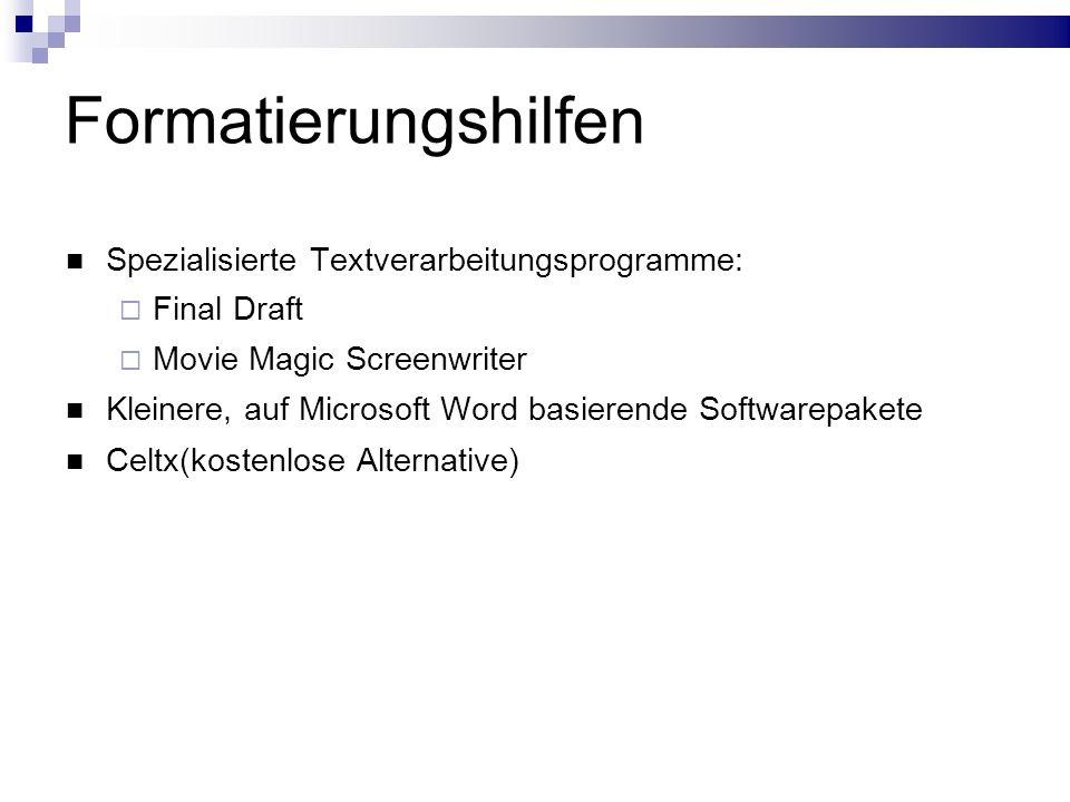Formatierungshilfen Spezialisierte Textverarbeitungsprogramme:  Final Draft  Movie Magic Screenwriter Kleinere, auf Microsoft Word basierende Softwarepakete Celtx(kostenlose Alternative)