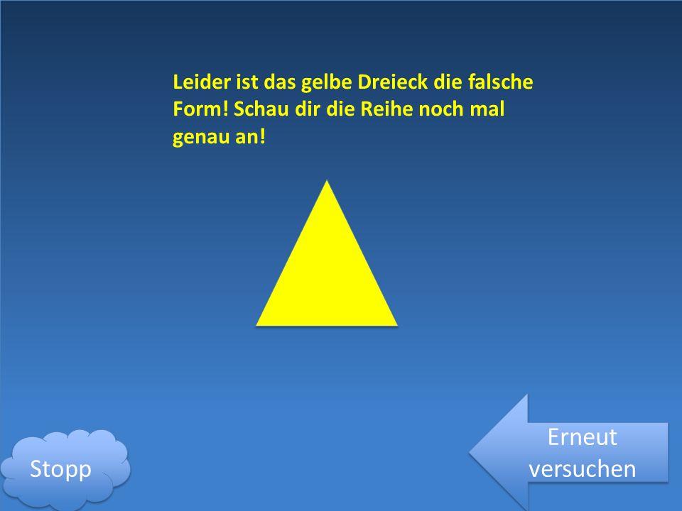 Leider ist das gelbe Dreieck die falsche Form. Schau dir die Reihe noch mal genau an.