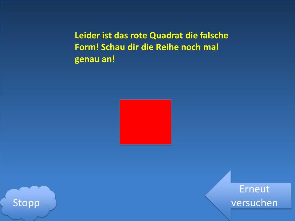 Leider ist das rote Quadrat die falsche Form.Schau dir die Reihe noch mal genau an.