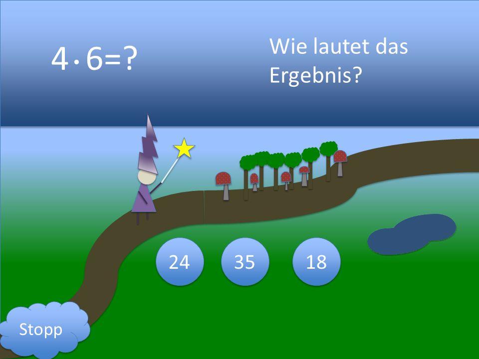4 6= Wie lautet das Ergebnis 18 35 24 Stopp 