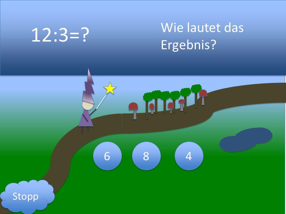 12:3= Wie lautet das Ergebnis 4 4 8 8 6 6 Stopp