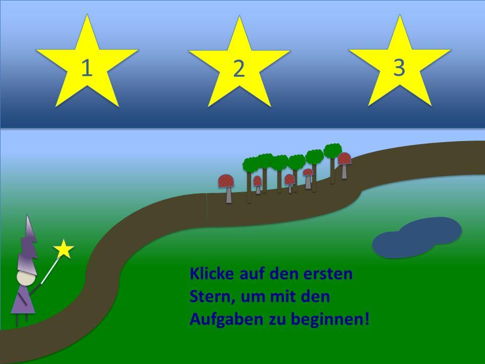 2 2 1 1 3 3 Klicke auf den ersten Stern, um mit den Aufgaben zu beginnen!
