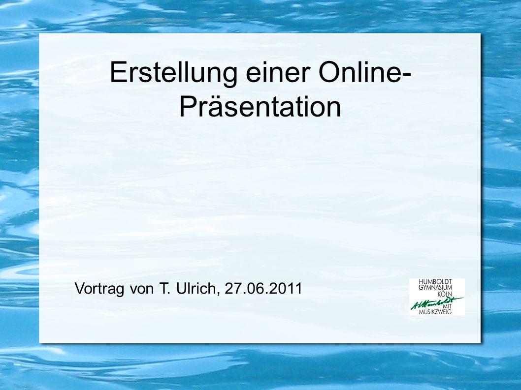 Erstellung einer Online- Präsentation Vortrag von T. Ulrich, 27.06.2011