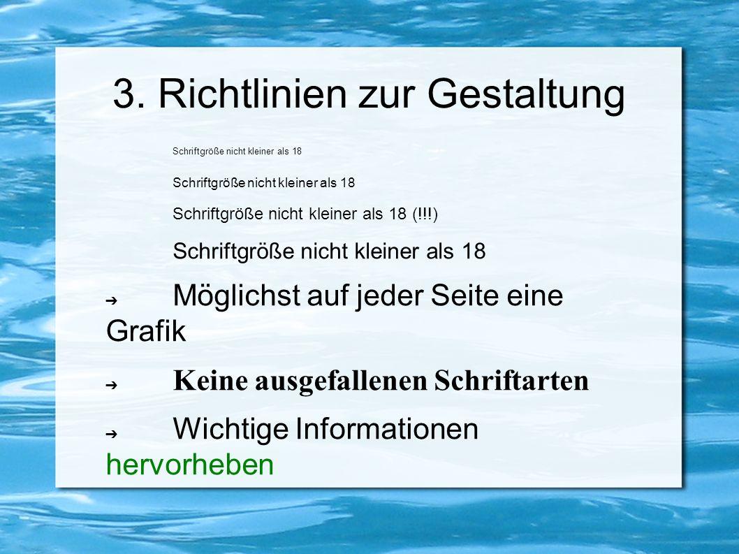 3. Richtlinien zur Gestaltung Schriftgröße nicht kleiner als 18 Schriftgröße nicht kleiner als 18 (!!!) Schriftgröße nicht kleiner als 18 ➔ Möglichst