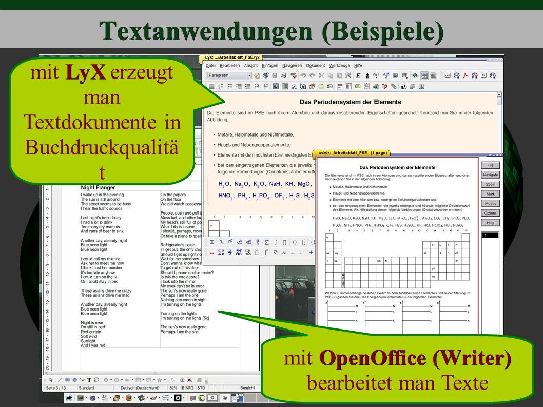 Textanwendungen (Beispiele) OpenOffice (Writer) mit OpenOffice (Writer) bearbeitet man Texte LyX mit LyX erzeugt man Textdokumente in Buchdruckqualitä t