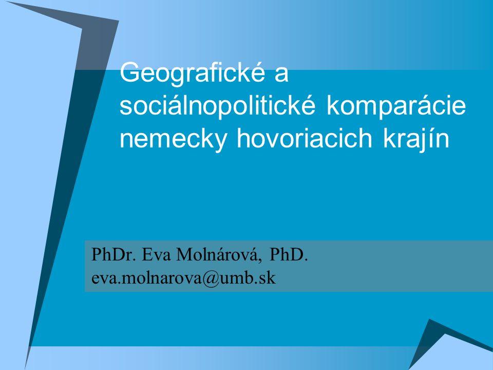 Geografické a sociálnopolitické komparácie nemecky hovoriacich krajín PhDr. Eva Molnárová, PhD. eva.molnarova@umb.sk