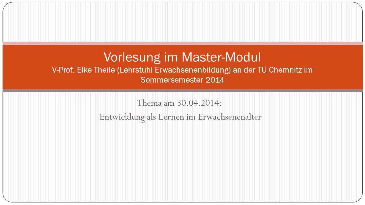 Thema am 30.04.2014: Entwicklung als Lernen im Erwachsenenalter Vorlesung im Master-Modul V-Prof.