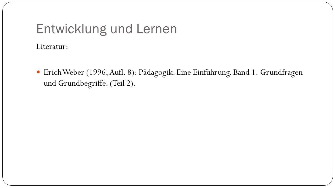 Entwicklung und Lernen Literatur: Erich Weber (1996, Aufl.