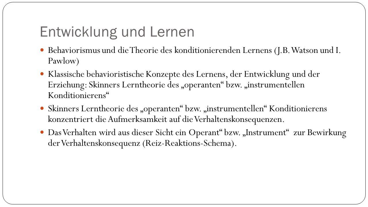 Entwicklung und Lernen Behaviorismus und die Theorie des konditionierenden Lernens (J.B.