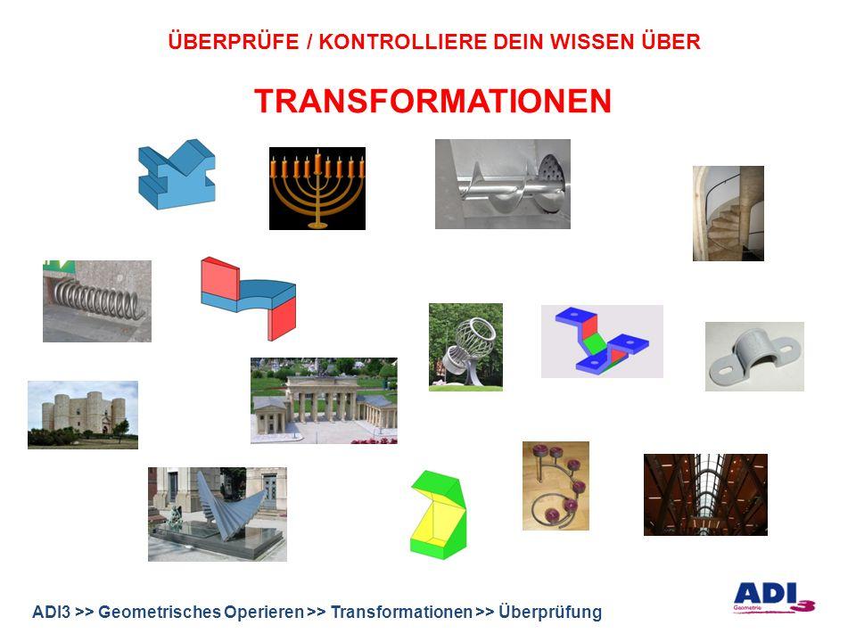 ADI3 >> Geometrisches Operieren >> Transformationen >> Überprüfung ÜBERPRÜFE / KONTROLLIERE DEIN WISSEN ÜBER TRANSFORMATIONEN