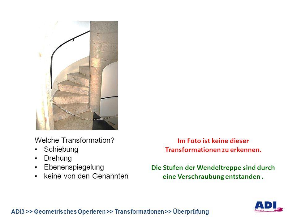 ADI3 >> Geometrisches Operieren >> Transformationen >> Überprüfung Im Foto ist keine dieser Transformationen zu erkennen.
