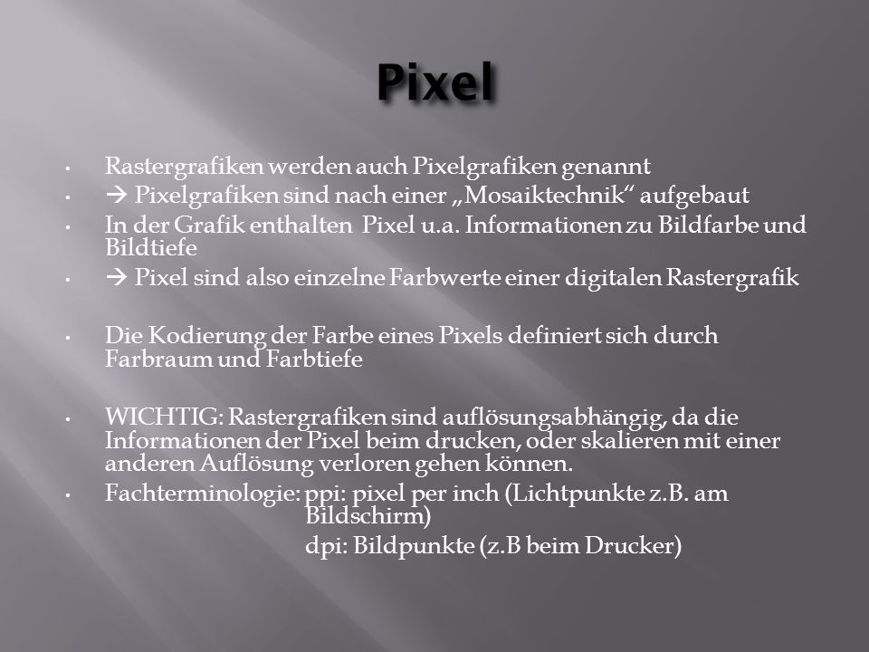 """Pixel Rastergrafiken werden auch Pixelgrafiken genannt  Pixelgrafiken sind nach einer """"Mosaiktechnik"""" aufgebaut In der Grafik enthalten Pixel u.a. In"""