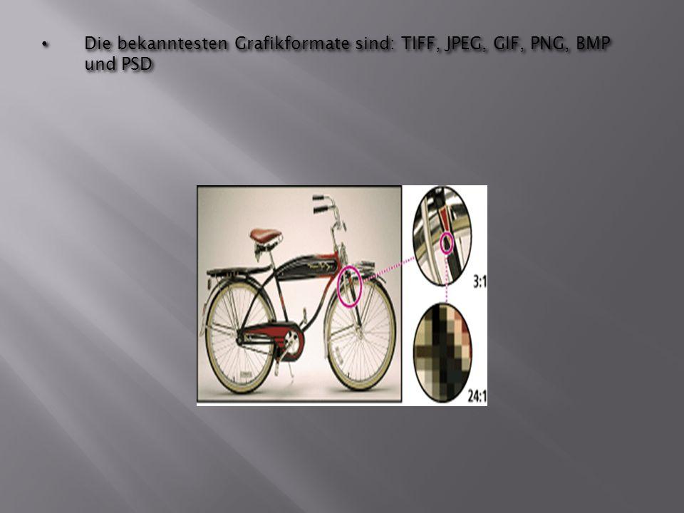 Die bekanntesten Grafikformate sind: TIFF, JPEG, GIF, PNG, BMP und PSD Die bekanntesten Grafikformate sind: TIFF, JPEG, GIF, PNG, BMP und PSD