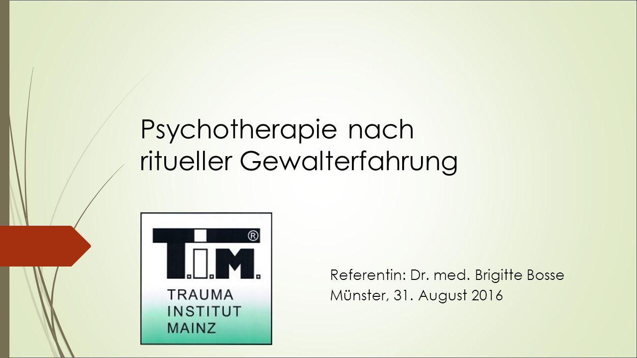 Psychotherapie nach ritueller Gewalterfahrung Referentin: Dr. med. Brigitte Bosse Münster, 31. August 2016