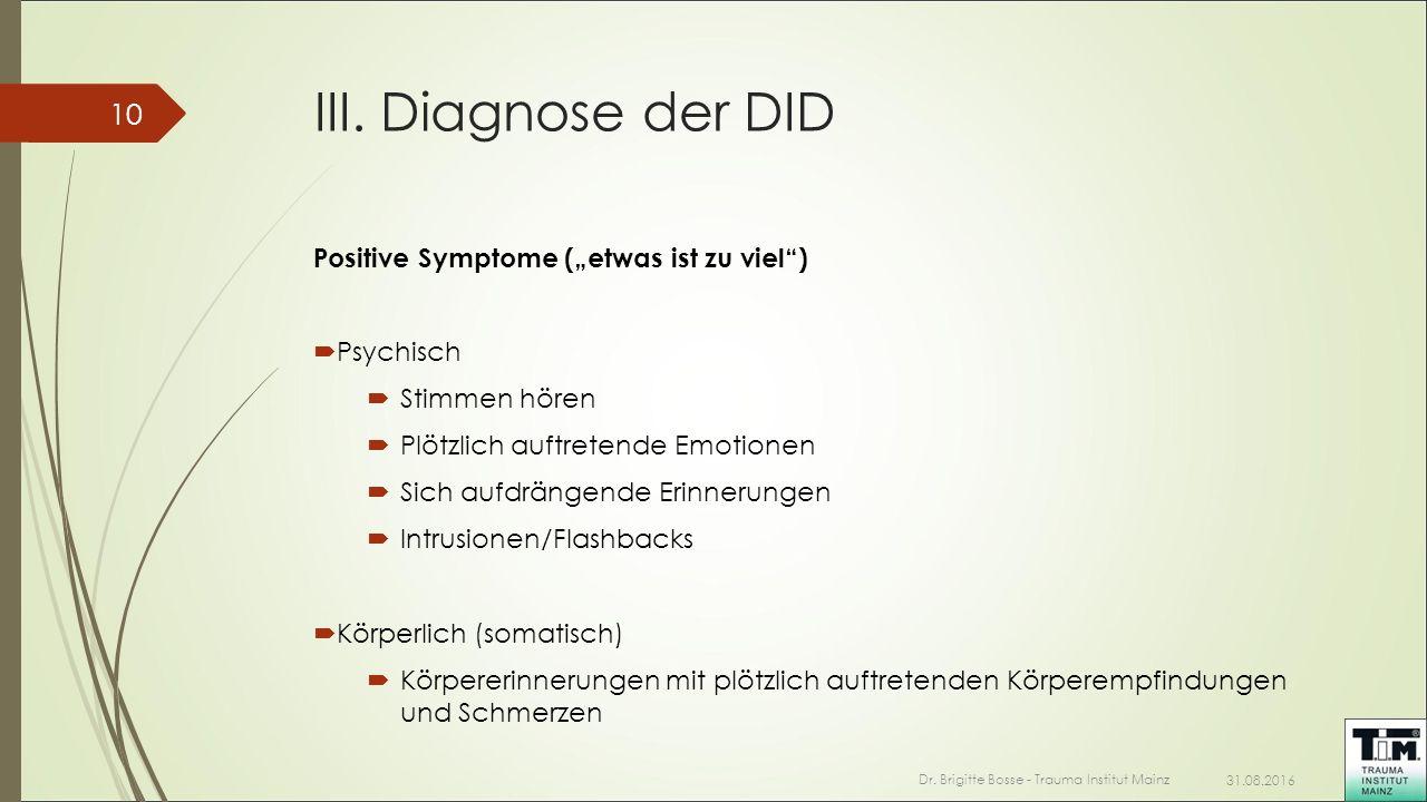 """III. Diagnose der DID Positive Symptome (""""etwas ist zu viel"""")  Psychisch  Stimmen hören  Plötzlich auftretende Emotionen  Sich aufdrängende Erinne"""