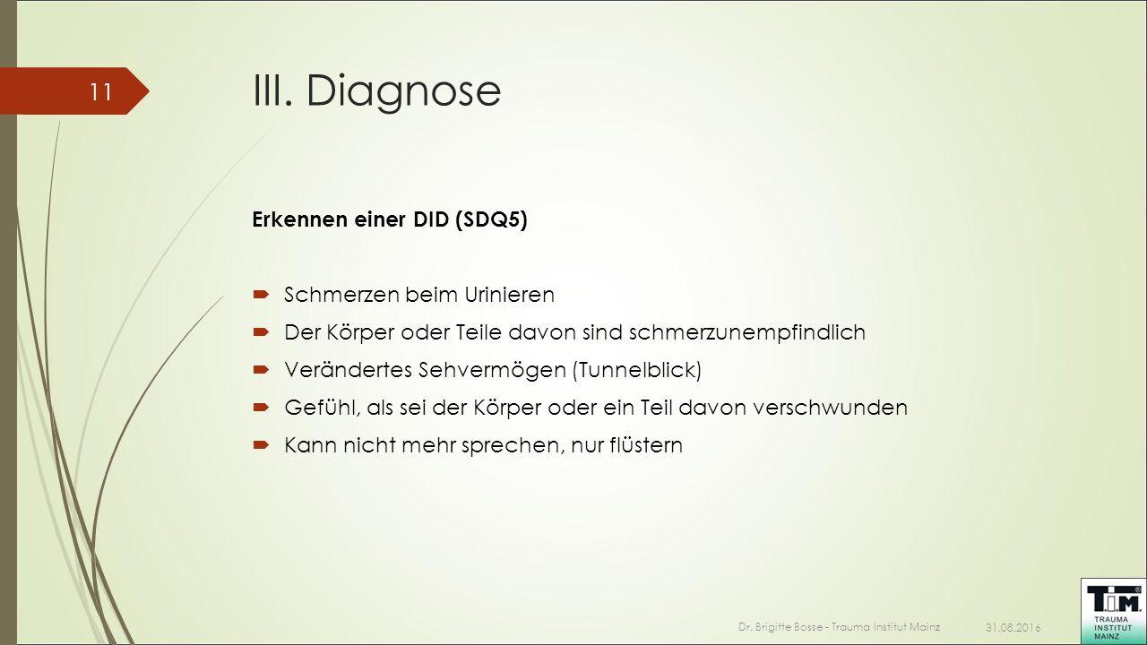 III. Diagnose Erkennen einer DID (SDQ5)  Schmerzen beim Urinieren  Der Körper oder Teile davon sind schmerzunempfindlich  Verändertes Sehvermögen (