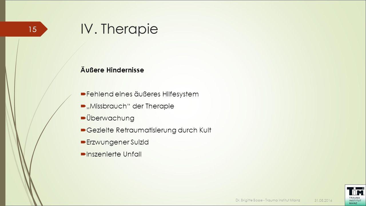 """IV. Therapie Äußere Hindernisse  Fehlend eines äußeres Hilfesystem  """"Missbrauch"""" der Therapie  Überwachung  Gezielte Retraumatisierung durch Kult"""