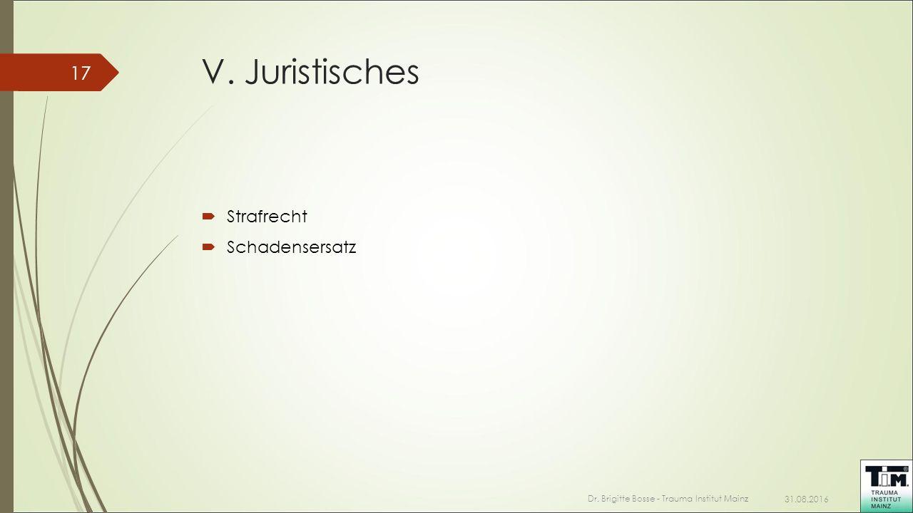 V. Juristisches  Strafrecht  Schadensersatz 31.08.2016 Dr. Brigitte Bosse - Trauma Institut Mainz 17