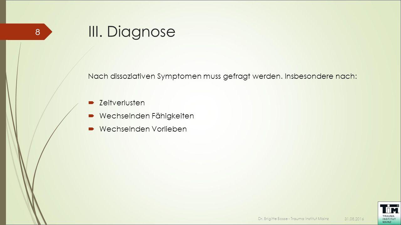 III. Diagnose Nach dissoziativen Symptomen muss gefragt werden. Insbesondere nach:  Zeitverlusten  Wechselnden Fähigkeiten  Wechselnden Vorlieben 3