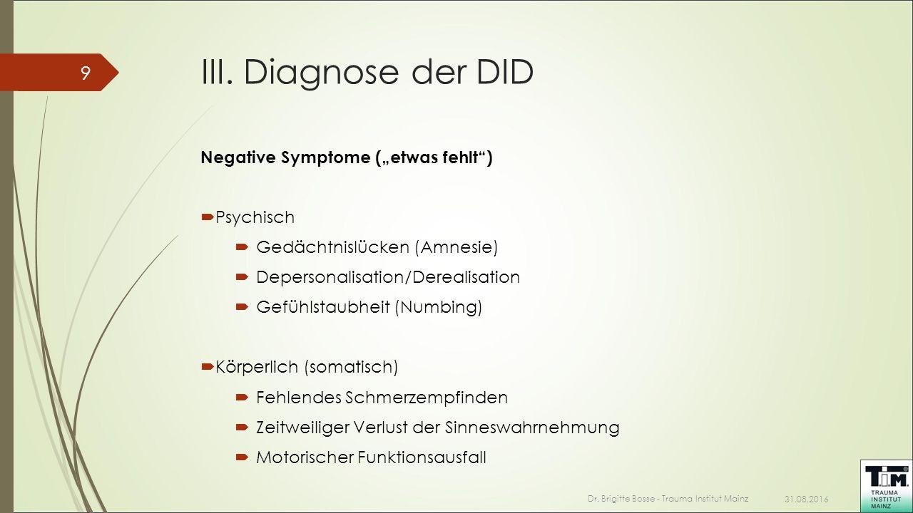 """III. Diagnose der DID Negative Symptome (""""etwas fehlt"""")  Psychisch  Gedächtnislücken (Amnesie)  Depersonalisation/Derealisation  Gefühlstaubheit ("""