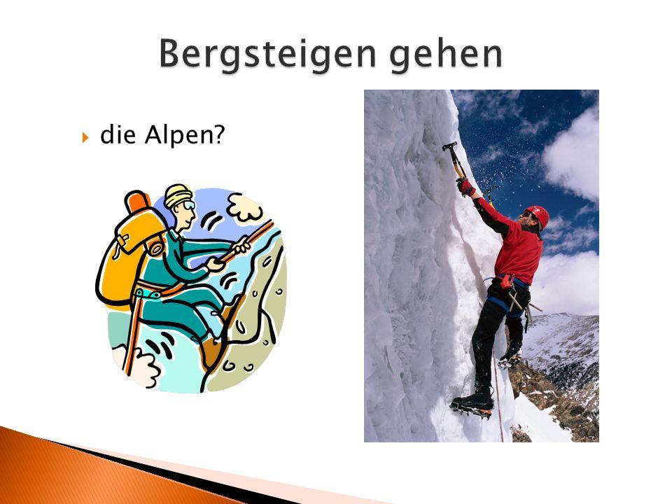Bergsteigen gehen  die Alpen?