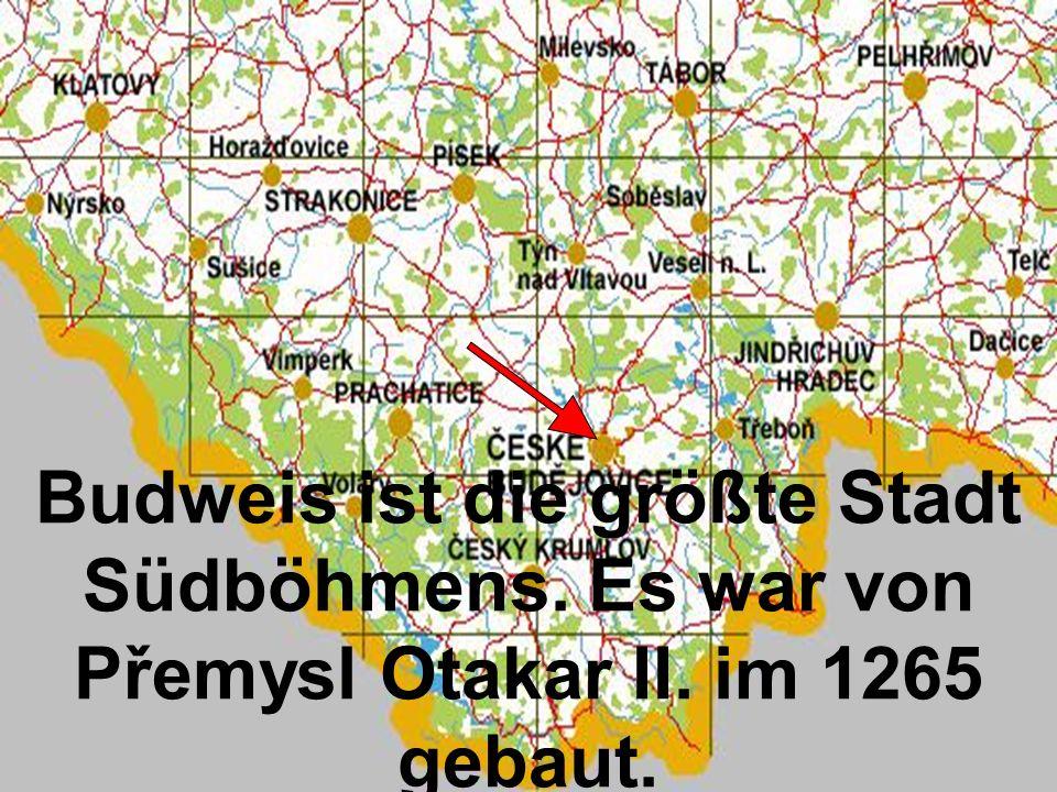 Budweis ist die größte Stadt Südböhmens. Es war von Přemysl Otakar II. im 1265 gebaut.