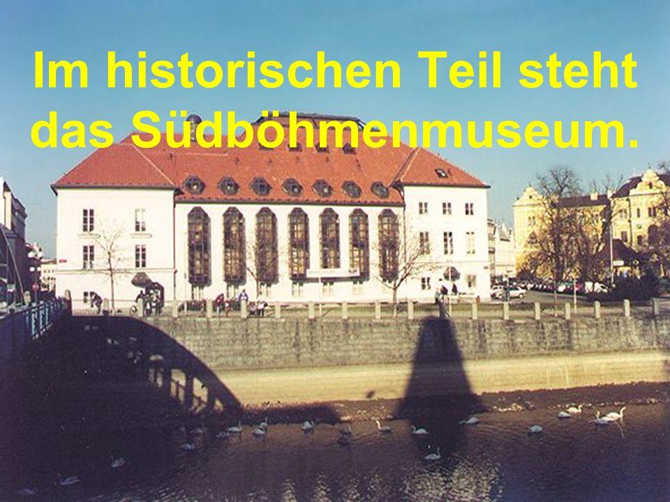 Im historischen Teil steht das Südböhmenmuseum.