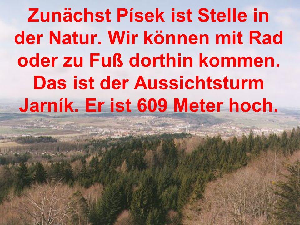 Zunächst Písek ist Stelle in der Natur. Wir können mit Rad oder zu Fuß dorthin kommen.