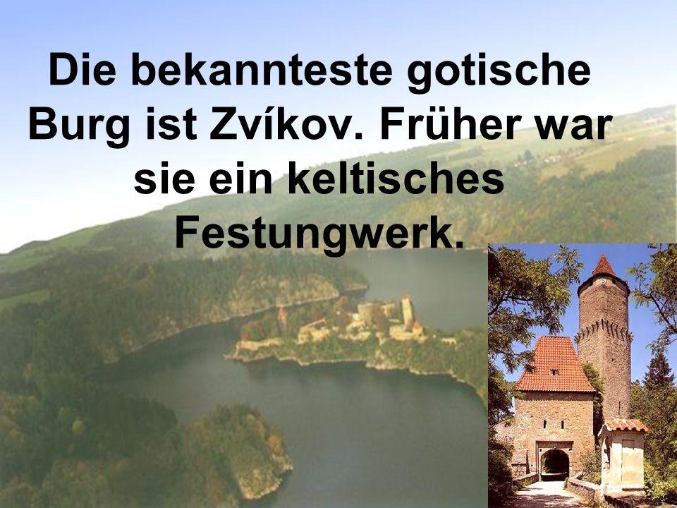 Die bekannteste gotische Burg ist Zvíkov. Früher war sie ein keltisches Festungwerk.