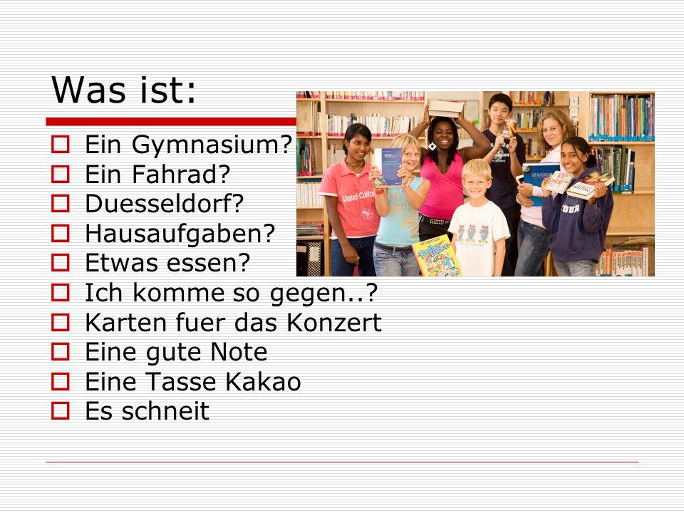 Was ist:  Ein Gymnasium.  Ein Fahrad.  Duesseldorf.