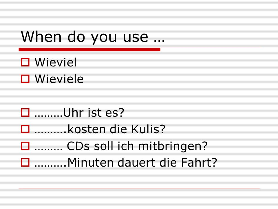 When do you use …  Wieviel  Wieviele  ………Uhr ist es.