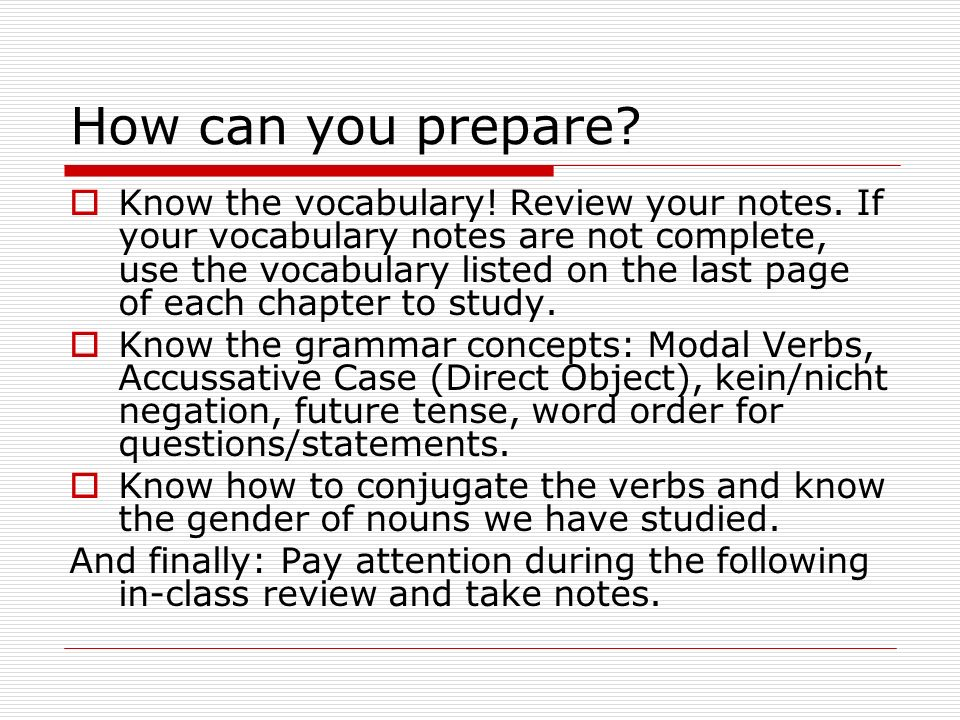 How can you prepare.  Know the vocabulary. Review your notes.