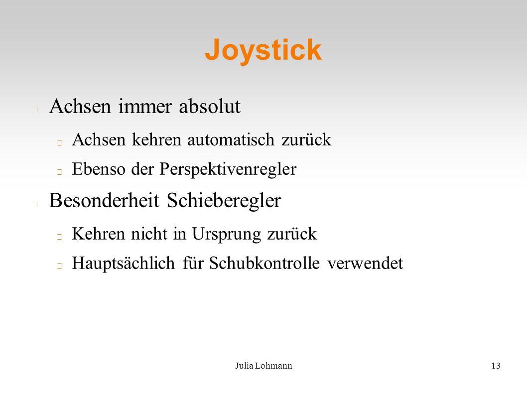 Julia Lohmann13 Joystick Achsen immer absolut Achsen kehren automatisch zurück Ebenso der Perspektivenregler Besonderheit Schieberegler Kehren nicht in Ursprung zurück Hauptsächlich für Schubkontrolle verwendet