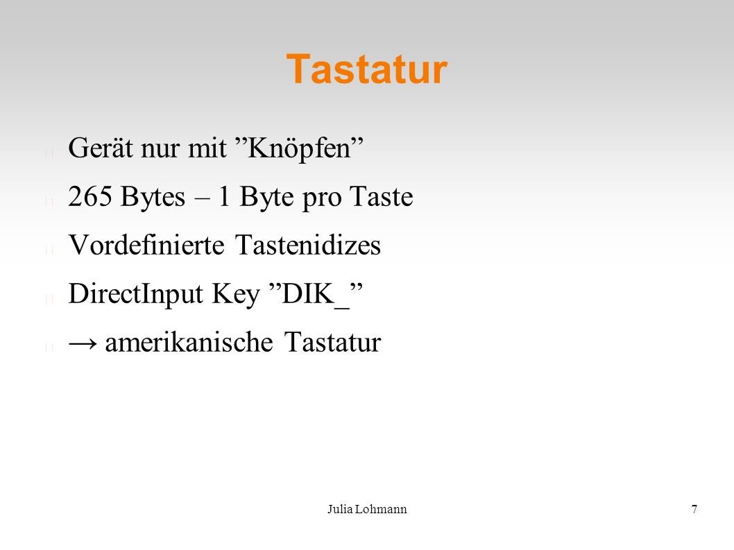 Julia Lohmann7 Tastatur Gerät nur mit Knöpfen 265 Bytes – 1 Byte pro Taste Vordefinierte Tastenidizes DirectInput Key DIK_ → amerikanische Tastatur